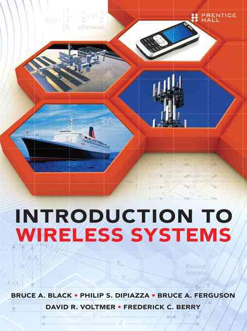 Introduction to Wireless Systems By Black, Bruce A./ Dipiazza, Philip S./ Ferguson, Bruce A./ Voltmer, David R.